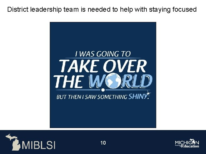 District leadership team is needed to help with staying focused 10
