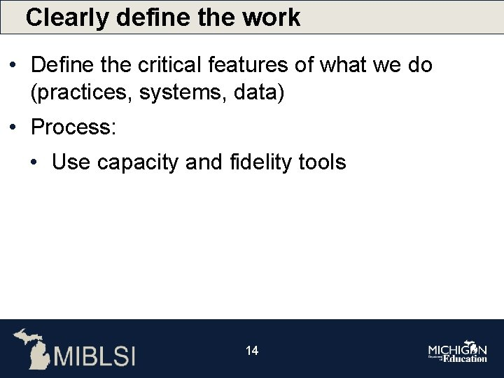 Clearly define the work • Define the critical features of what we do (practices,
