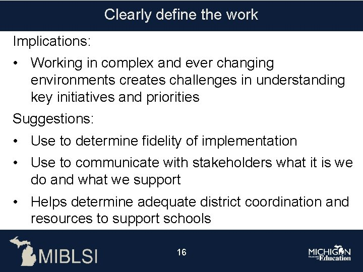 Clearly define the work Implications: • Working in complex and ever changing environments creates