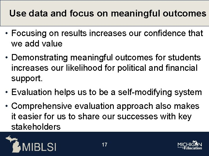 Use data and focus on meaningful outcomes • Focusing on results increases our confidence