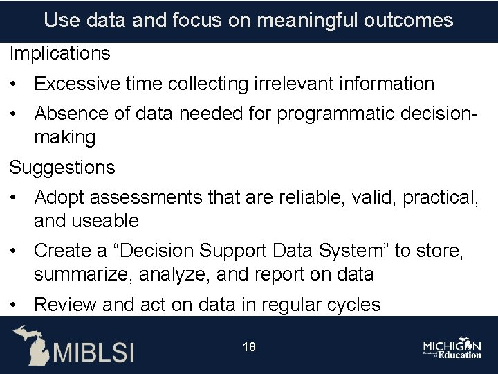 Use data and focus on meaningful outcomes Implications • Excessive time collecting irrelevant information