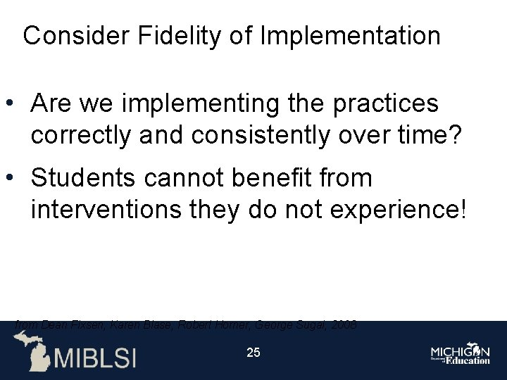 Consider Fidelity of Implementation • Are we implementing the practices correctly and consistently over