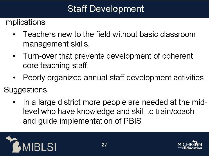 Staff Development Implications • Teachers new to the field without basic classroom management skills.