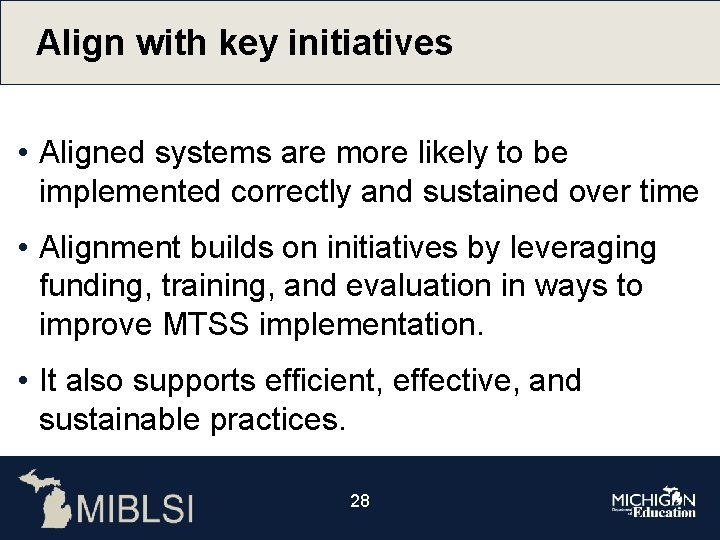 Align with key initiatives • Aligned systems are more likely to be implemented correctly