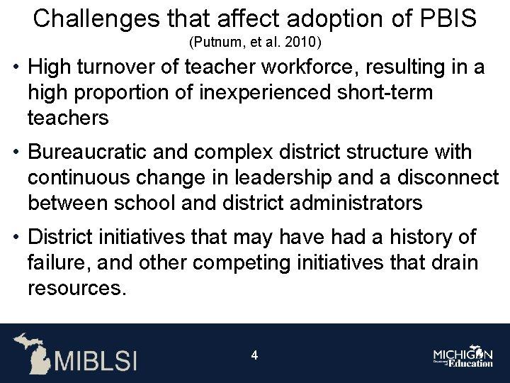Challenges that affect adoption of PBIS (Putnum, et al. 2010) • High turnover of