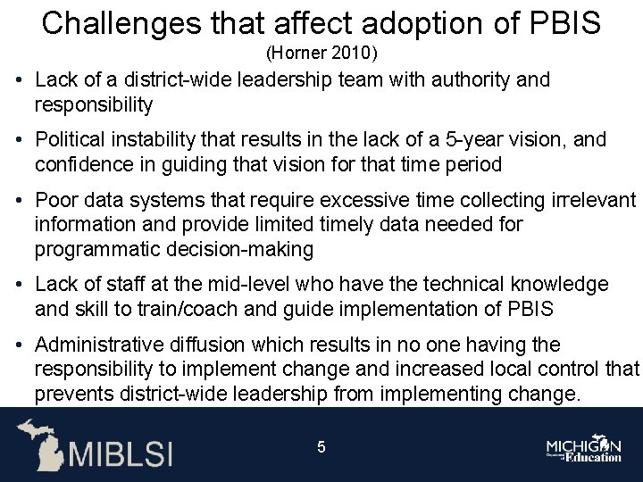 Challenges that affect adoption of PBIS (Horner 2010) • Lack of a district-wide leadership