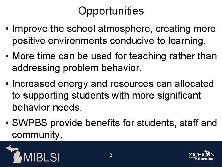 Opportunities • Improve the school atmosphere, creating more positive environments conducive to learning. •