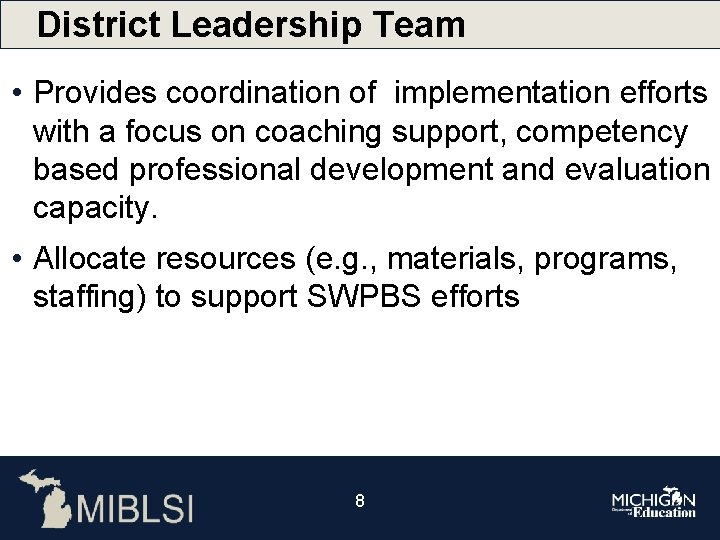 District Leadership Team • Provides coordination of implementation efforts with a focus on coaching