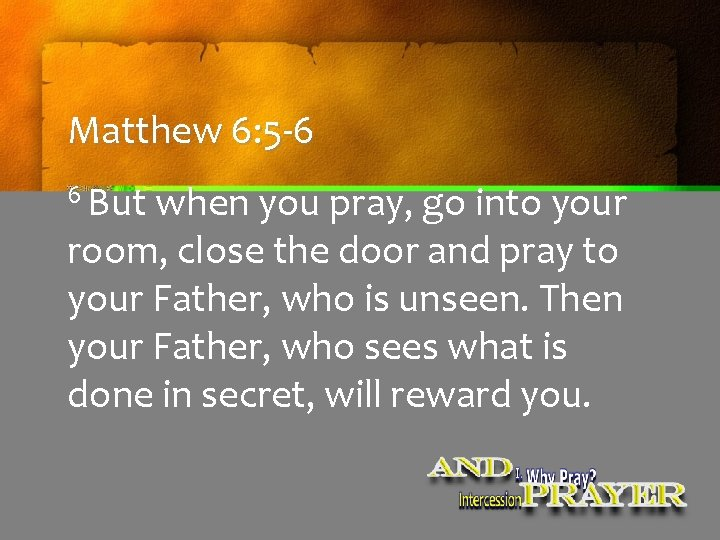Matthew 6: 5 -6 6 But when you pray, go into your room, close