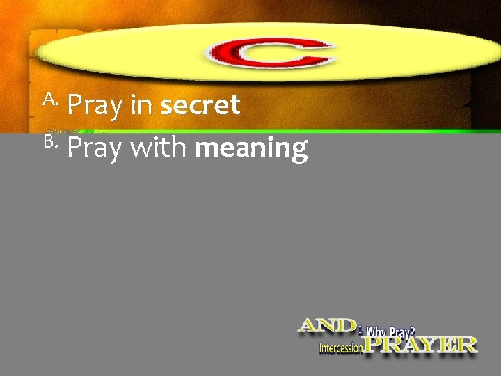 A. Pray in secret B. Pray with meaning