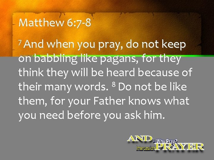 Matthew 6: 7 -8 7 And when you pray, do not keep on babbling