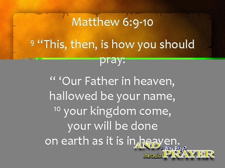 """Matthew 6: 9 -10 9 """"This, then, is how you should pray: """" 'Our"""