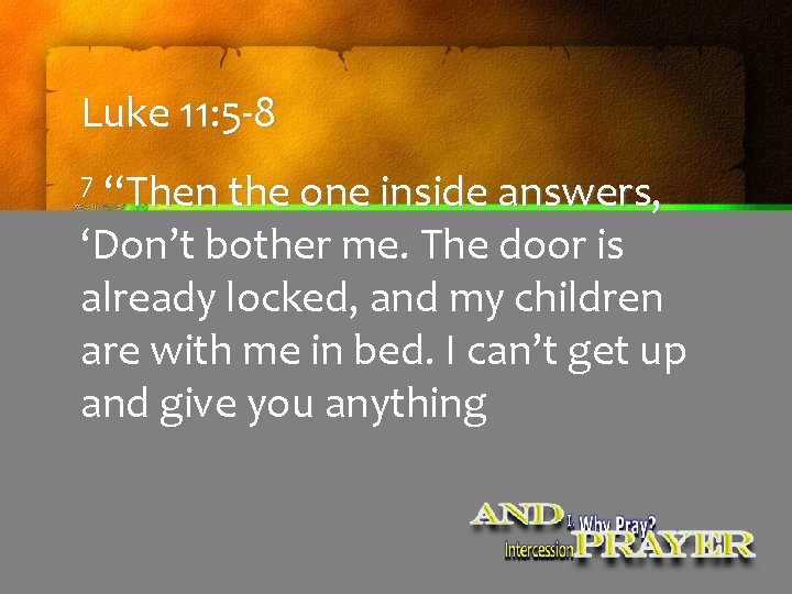 """Luke 11: 5 -8 7 """"Then the one inside answers, 'Don't bother me. The"""