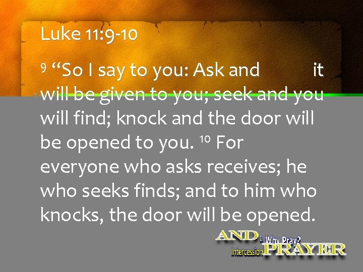 """Luke 11: 9 -10 9 """"So I say to you: Ask and it will"""