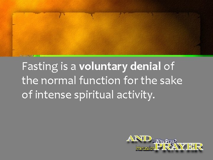 Fasting is a voluntary denial of the normal function for the sake of intense
