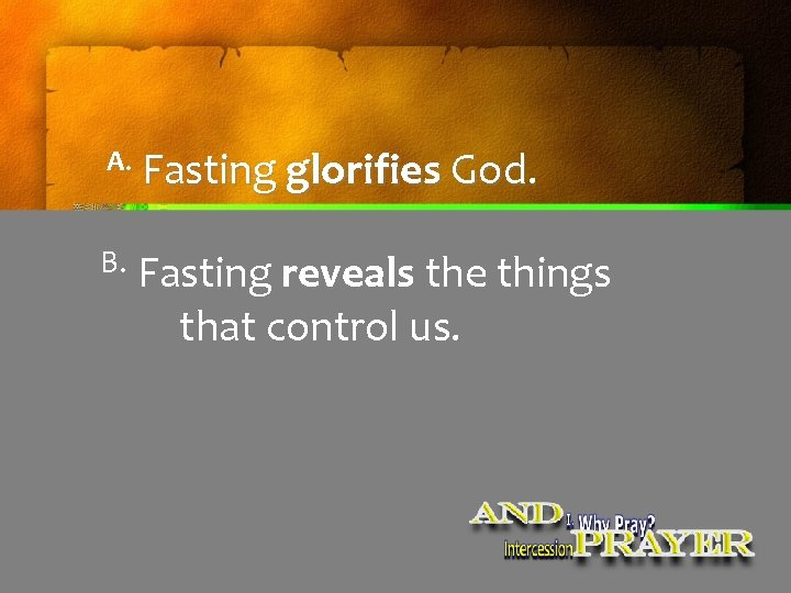 A. Fasting glorifies God. B. Fasting reveals the things that control us.