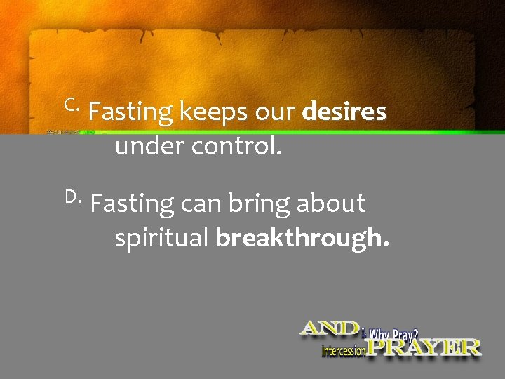 C. Fasting keeps our desires under control. D. Fasting can bring about spiritual breakthrough.