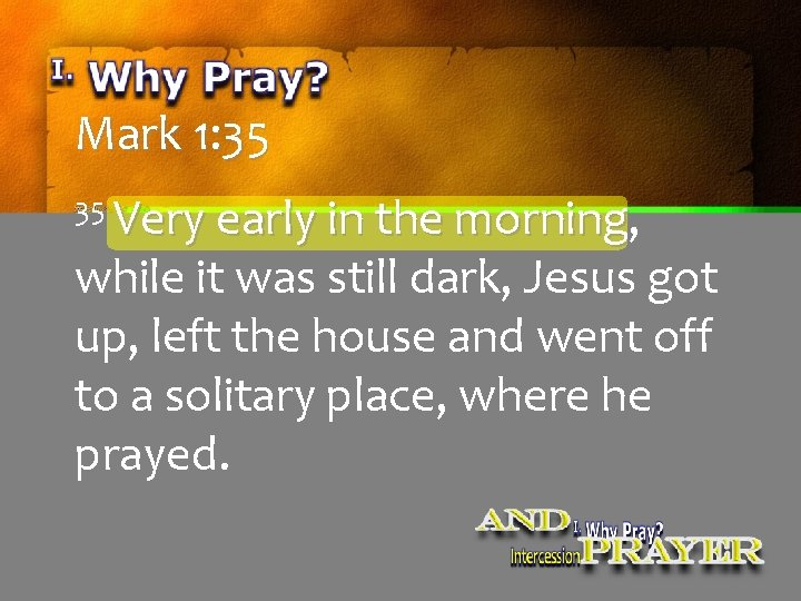 Mark 1: 35 35 Very early in the morning, while it was still dark,