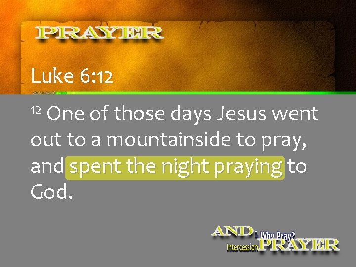 Luke 6: 12 12 One of those days Jesus went out to a mountainside