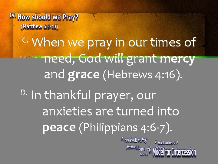 C. When we pray in our times of need, God will grant mercy and
