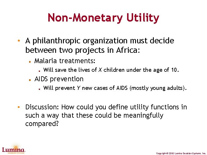 Non-Monetary Utility • A philanthropic organization must decide between two projects in Africa: Malaria