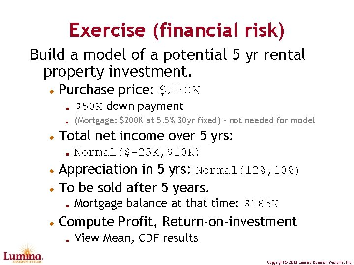 Exercise (financial risk) Build a model of a potential 5 yr rental property investment.
