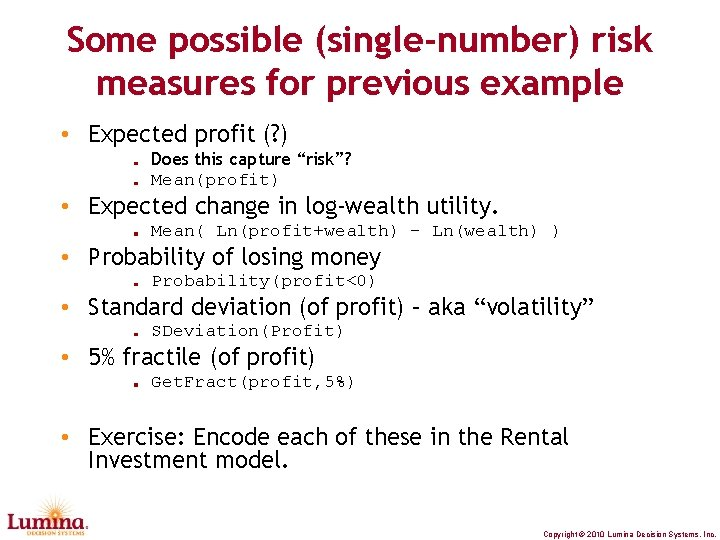 Some possible (single-number) risk measures for previous example • Expected profit (? ) Does