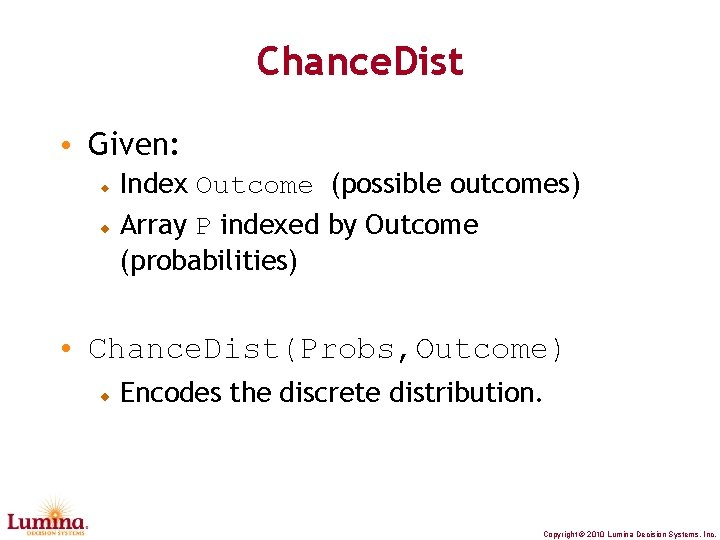 Chance. Dist • Given: Index Outcome (possible outcomes) Array P indexed by Outcome (probabilities)