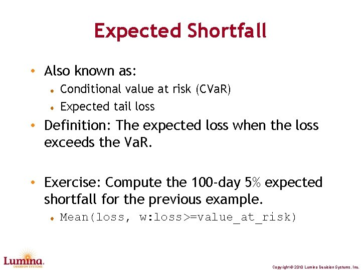 Expected Shortfall • Also known as: Conditional value at risk (CVa. R) Expected tail