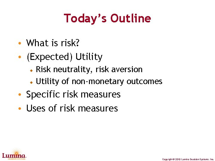 Today's Outline • What is risk? • (Expected) Utility Risk neutrality, risk aversion Utility