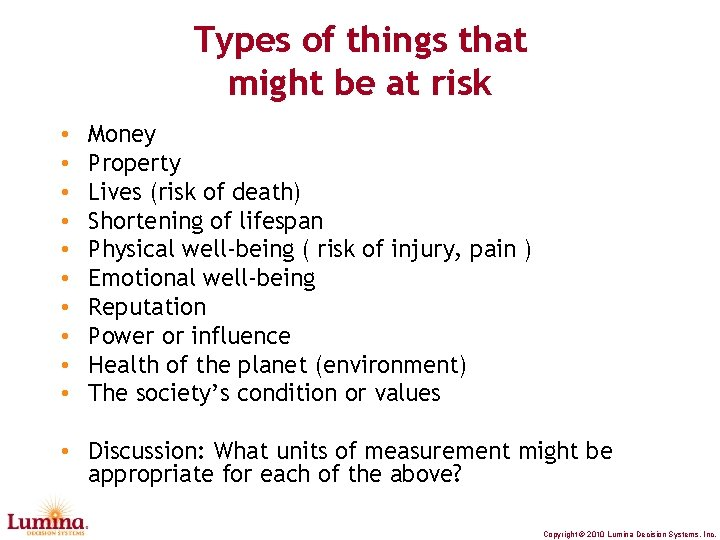 Types of things that might be at risk • • • Money Property Lives