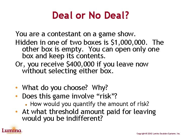 Deal or No Deal? You are a contestant on a game show. Hidden in
