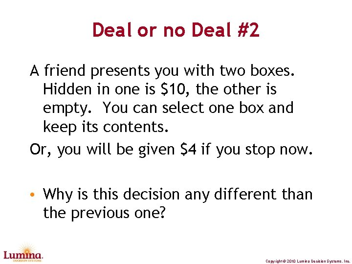 Deal or no Deal #2 A friend presents you with two boxes. Hidden in