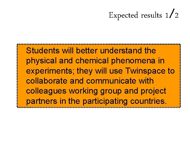 Expected results 1/2 Students will better understand the physical and chemical phenomena in experiments;