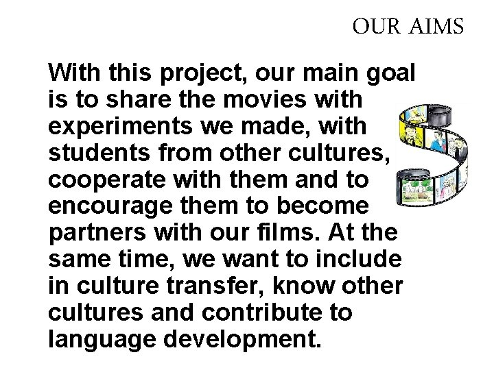 OUR AIMS With this project, our main goal is to share the movies with