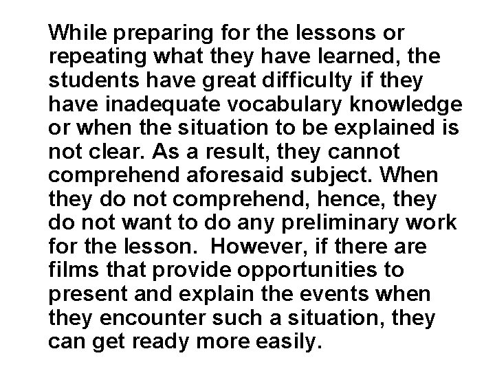 While preparing for the lessons or repeating what they have learned, the students have