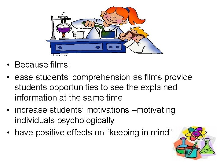 • Because films; • ease students' comprehension as films provide students opportunities to
