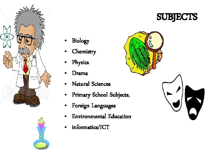 SUBJECTS • • • Biology Chemistry Physics Drama Natural Sciences Primary School Subjects, Foreign