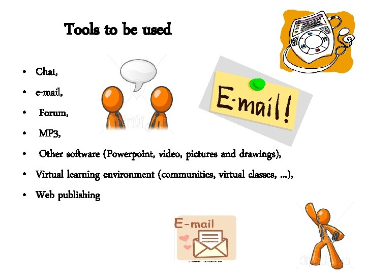 Tools to be used • • Chat, e-mail, Forum, MP 3, Other software (Powerpoint,