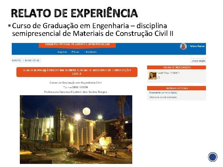 § Curso de Graduação em Engenharia – disciplina semipresencial de Materiais de Construção Civil