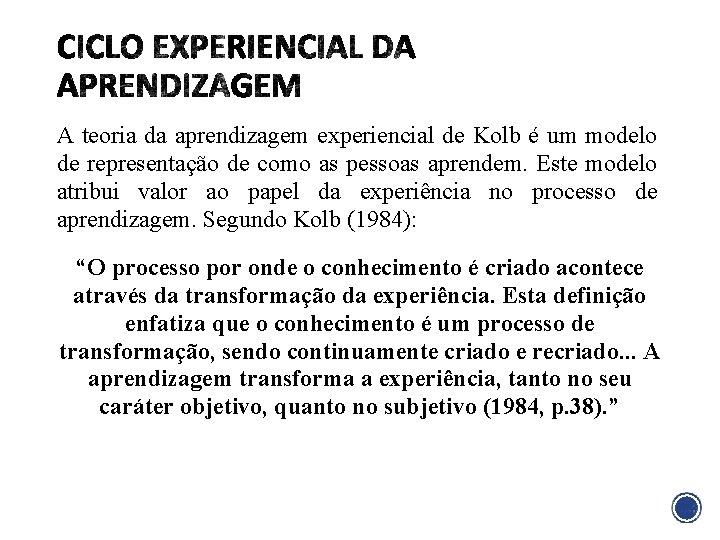 A teoria da aprendizagem experiencial de Kolb é um modelo de representação de como