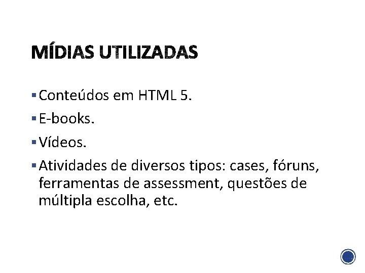 § Conteúdos em HTML 5. § E-books. § Vídeos. § Atividades de diversos tipos: