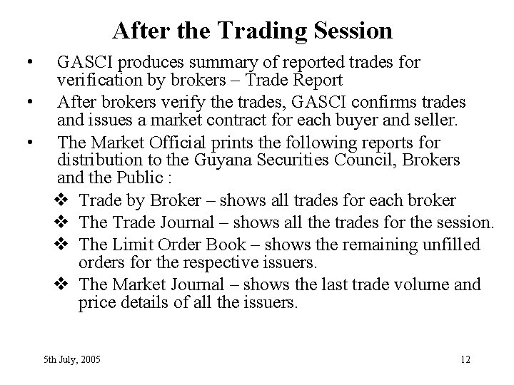 After the Trading Session • • • GASCI produces summary of reported trades for