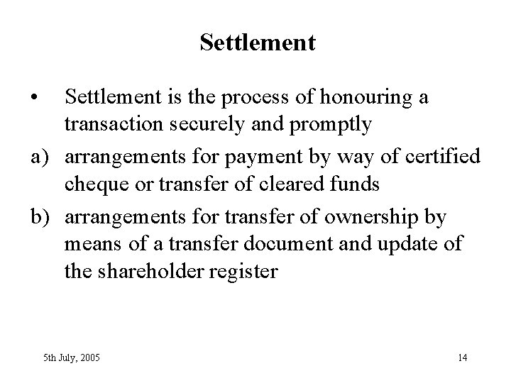 Settlement • Settlement is the process of honouring a transaction securely and promptly a)