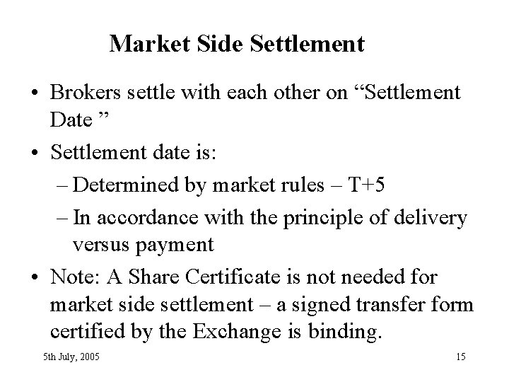 """Market Side Settlement • Brokers settle with each other on """"Settlement Date """" •"""