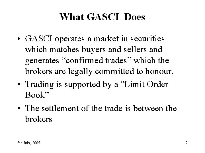 What GASCI Does • GASCI operates a market in securities which matches buyers and