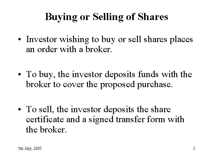 Buying or Selling of Shares • Investor wishing to buy or sell shares places