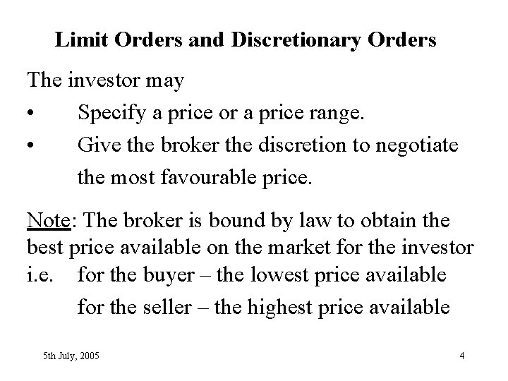 Limit Orders and Discretionary Orders The investor may • Specify a price or a