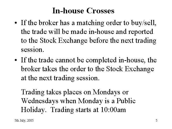 In-house Crosses • If the broker has a matching order to buy/sell, the trade