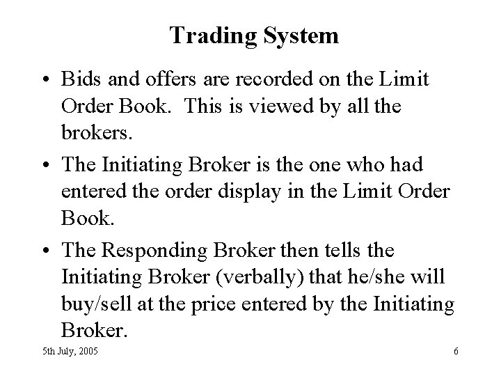 Trading System • Bids and offers are recorded on the Limit Order Book. This